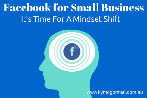 Facebook For Small Business: Time For A Mindset Shift