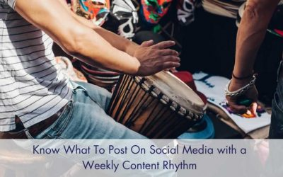 Know What To Post on Social Media with a Weekly Content Rhythm