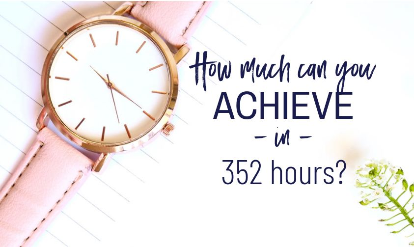 How much can you achieve in 352 hours?