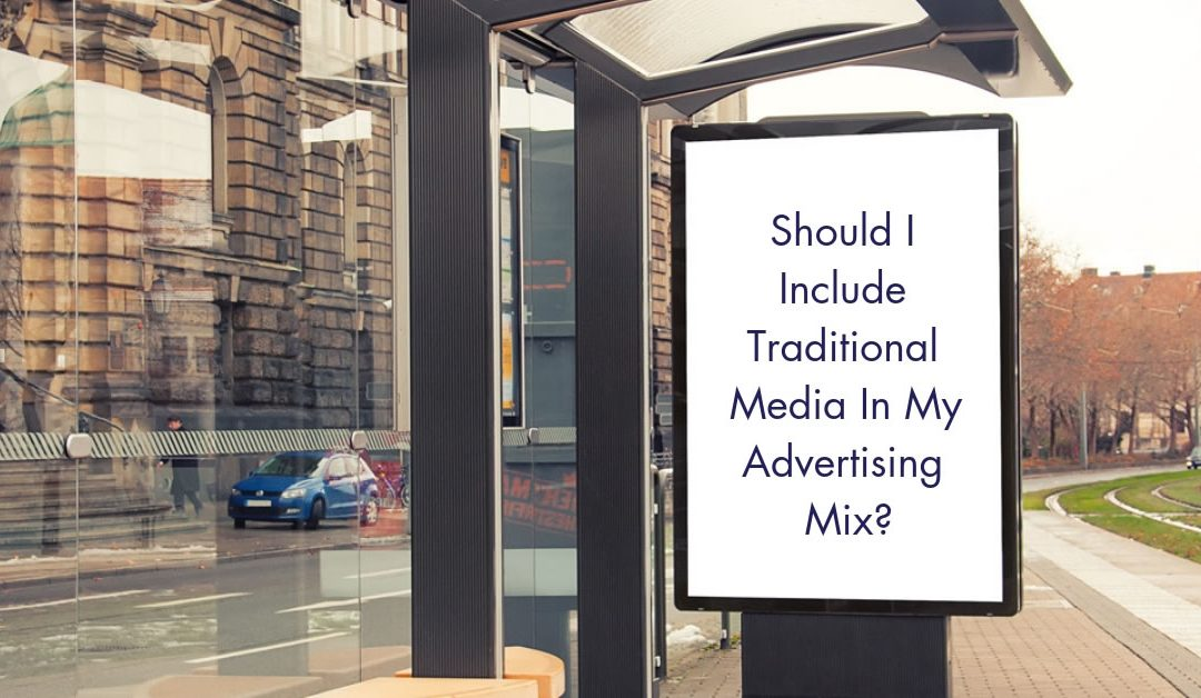 Should I include traditional media in my advertising mix?